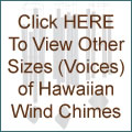 Click HERE To View Other Sizes (Voices) of Hawaiian Wind Chimes