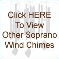 Click HERE To View Other Soprano Wind Chimes